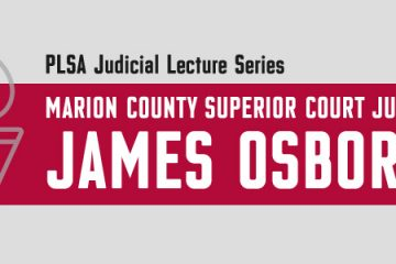 PLSA Judicial Lecture Series: Marion County Superior Court Judge James Osborn