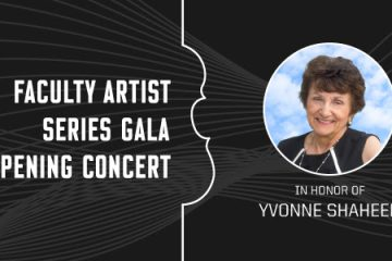 Faculty Artist Concert Series: Gala Opening Concert in Honor of Yvonne Shaheen